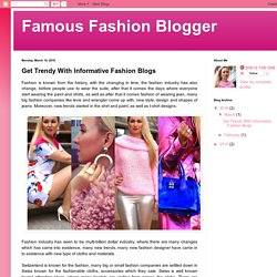 Famous Fashion Blogger: Get Trendy With Informative Fashion Blogs