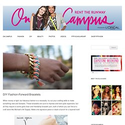 DIY Fashion-Forward Bracelets & Diy & Lifestyle & RTR On Campus - StumbleUpon
