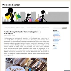Fashion Trendy Clothes for Women to Experience a Perfect Look