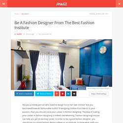 Be A Fashion Designer From The Best Fashion Institute
