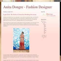 Anita Dongre - Fashion Designer: Light Gold- The Perfect Colour For Wedding Occasions