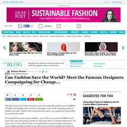 Can Fashion Save the World? Meet the Famous Designers Campaigning for Change...