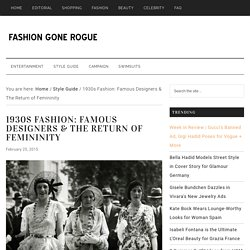 1930s Fashion: Famous Designers & The Return of Femininity