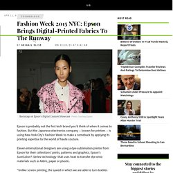Fashion Week 2015 NYC: Epson Brings Digital-Printed Fabrics To The Runway