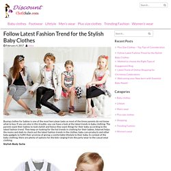 Follow Latest Fashion Trend for the Stylish Baby Clothes - Discountclothsale.com