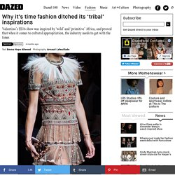 Why it's time fashion ditched its 'tribal' inspirations