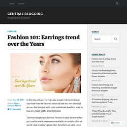 Fashion 101: Earrings trend over the Years – General Blogging