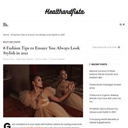8 Fashion Tips to Ensure You Always Look Stylish in 2021