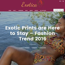 Exotic Prints are Here to Stay – Fashion Trend 2016 – Exotica Swimwear