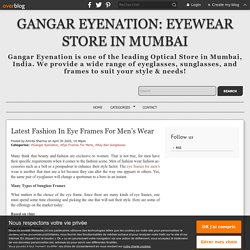 Latest Fashion In Eye Frames For Men's Wear - Gangar Eyenation: Eyewear Store in Mumbai