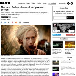The most fashion-forward vampires on screen