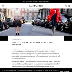 STREET STYLE FASHION WITH DOLCE AND GABBANA – Londonile