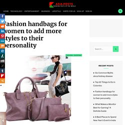 Fashion handbags for women to add more styles to their personality