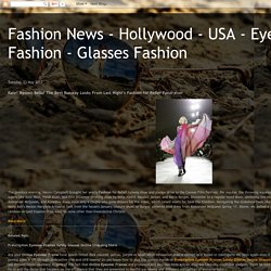 Fashion News - Hollywood - USA - Eyewear Fashion - Glasses Fashion: Kate! Naomi! Bella! The Best Runway Looks From Last Night's Fashion for Relief Fundraiser