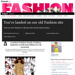 London Fashion Week: Fashion industry worth £26 billion to UK economy