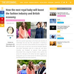 How the next royal baby will boost the fashion industry and British economy – The Upcoming
