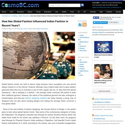 How Has Global Fashion Influenced Indian Fashion in Recent Years? - CosmoBC.com EduBlog