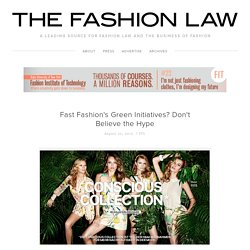 Fast Fashion's Green Initiatives? Don't Believe the Hype — The Fashion Law