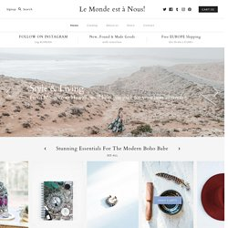 Le Monde est à Nous.net › A daily dose of fashion, inspiration, art, style, design, beauty, music, travel, fooding.
