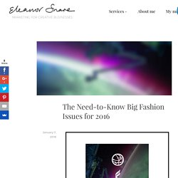The Need-to-Know Big Fashion Issues for 2016 – Eleanor Snare