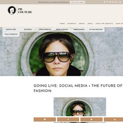 Going Live: Social Media + The Future of Fashion