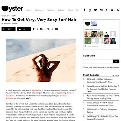 How To Get Very, Very Sexy Surf Hair