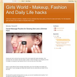 Girls World - Makeup, Fashion And Daily Life hacks: Facial Massage Routine for Glowing Skin and a Slimmer Face
