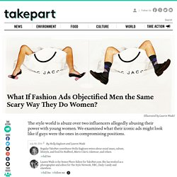 What If Fashion Ads Objectified Men the Same Scary Way They Do Women?