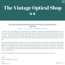 BE MORE FASHION ORIENTED WITH VINTAGE EYEGLASS FRAMES FOR MEN