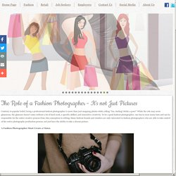 The Role of a Fashion Photographer - It's not Just Pictures