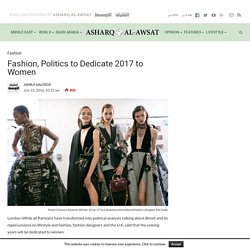 Fashion, Politics to Dedicate 2017 to Women - ASHARQ AL-AWSAT