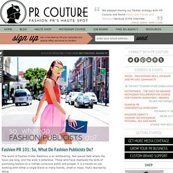 Fashion PR 101: So, What Do Fashion Publicists Do?