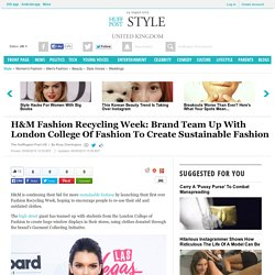 H&M Fashion Recycling Week: Brand Team Up With London College Of Fashion To Create Sustainable Fashion