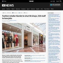 Fashion retailer Bardot to shut 58 shops, 530 staff to lose jobs