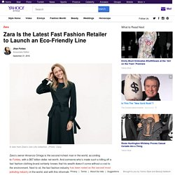 Zara Is the Latest Fast Fashion Retailer to Launch an Eco-Friendly Line