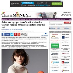 Sales are up...yet there's still a blow for fashion retailer Whistles as it falls into the red
