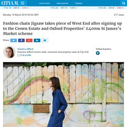 Fashion chain Jigsaw takes piece of West End after signing up to the Crown Estate and Oxford Properties' £400m St James's Market scheme