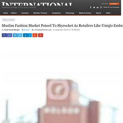 Muslim Fashion Market Poised To Skyrocket As Retailers Like Uniqlo Embrace 'Modest' Lines
