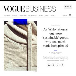 As fashion churns out more 'sustainable' goods, why is so much made from plastic?