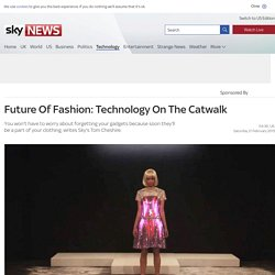 Future Of Fashion: Technology On The Catwalk