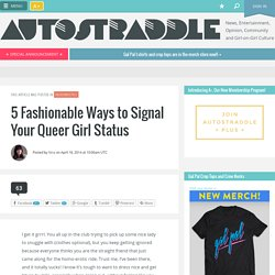 5 Fashionable Ways to Signal Your Queer Girl Status
