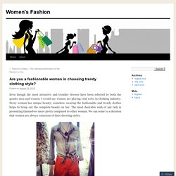 Are you a fashionable woman in choosing trendy clothing style?