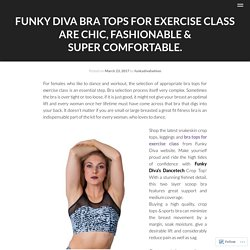 Funky Diva Bra Tops For Exercise Class Are Chic, Fashionable & Super Comfortable.