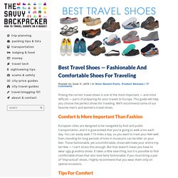 Best Travel Shoes — Fashionable and Comfortable For Traveling EuropeGuide to Budget Backpacking in Europe