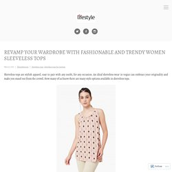 Revamp Your Wardrobe With Fashionable and Trendy Women Sleeveless Tops