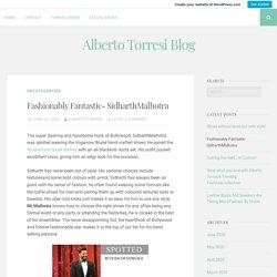 Fashionably Fantastic- SidharthMalhotra – Alberto Torresi Blog