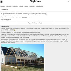 A good old fashioned shed building thread (picture heavy)