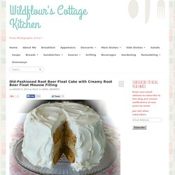 Old-Fashioned Root Beer Float Cake with Creamy Root Beer Float Mousse Filling - Wildflour's Cottage Kitchen