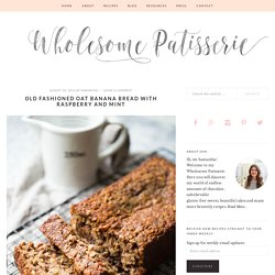 Old Fashioned Oat Banana Bread with Raspberry and Mint - Wholesome Patisserie