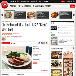 Old-Fashioned Meat Loaf- A.K.A 'Basic' Meat Loaf Recipe : Paula Deen